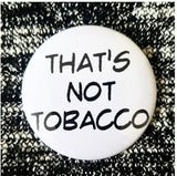 2.25 inch That's Not Tobacco button badge pin