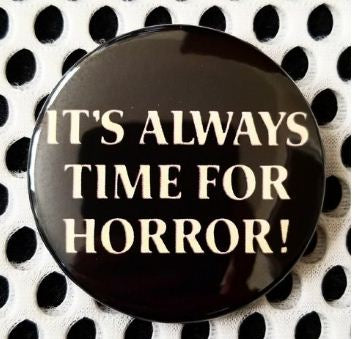2.25 inch It's Always Time For Horror button badge pin