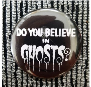 2.25 inch Do You Believe in Ghosts? button badge pin
