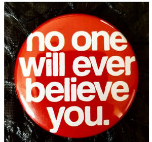 2.25 inch No One Will Ever Believe You button badge pin