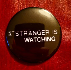 2.25 inch A Stranger is Watching button badge pin