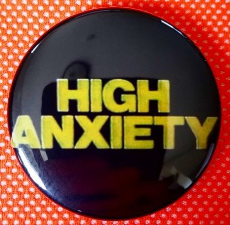 2.25 inch high anxiety button badge pin
