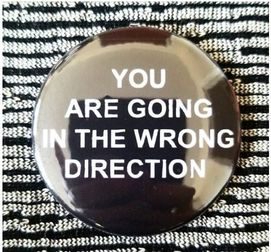 2.25 inch Wrong Direction button badge pin