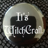 2.25 inch Its Witchcraft button badge pin