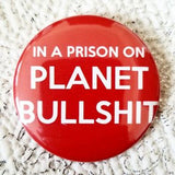 2.25 inch In Prison On Planet Bullshit button badge pin