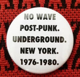 2.25 inch no wave post punk underground New York 1976 to 1980 button badge pin
