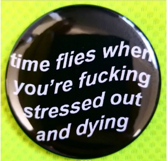 2.25 inch Time Flies When You're Stressed Out and Dying button badge pin