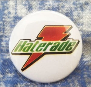2.25 inch Haterade button badge pin