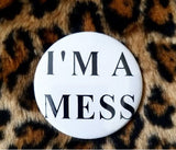 2.25 inch I'm a mess button badge pi