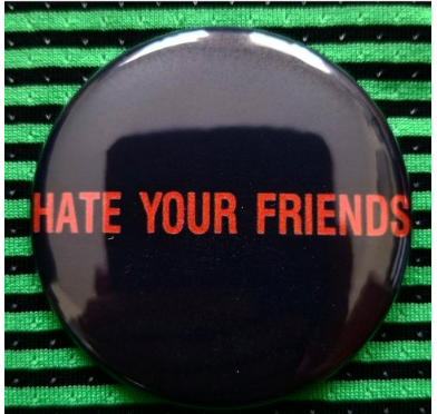 2.25 inch Hate Your Friends button badge pin