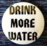2.25 inch Drink More Water button badge pin