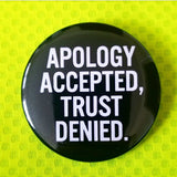 Apology Accepted, Trust Denied button badge pin