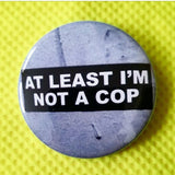 Not a Cop button badge pin