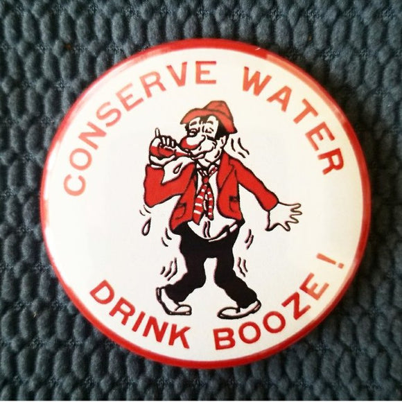 Conserve Water/ Drink Booze button badge pin