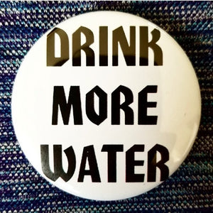 Drink More Water button badge pin