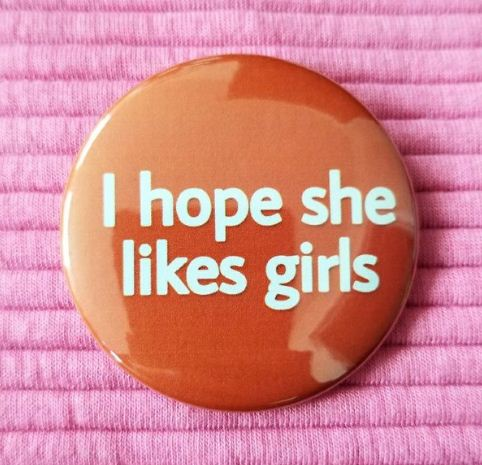 2.25 inch I Hope She Likes Girls button badge pin