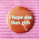 I Hope She Likes Girls button badge pin