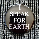 I Speak For Earth button badge pin