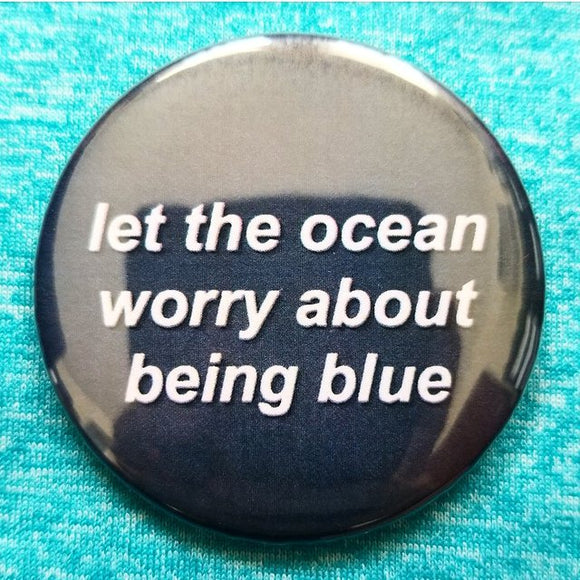 Let The Ocean Worry about Being Blue button badge pin