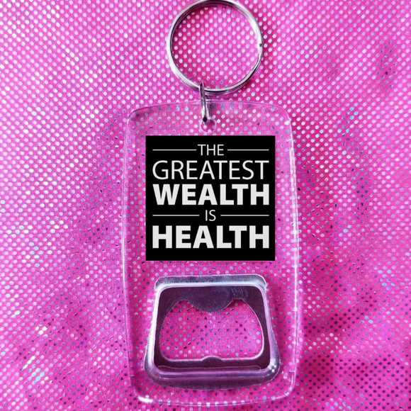 The greatest wealth is health clear bottle opener keychain