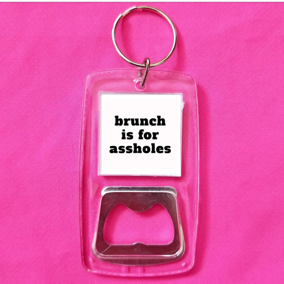 Brunch is for assholes clear bottle opener keychain