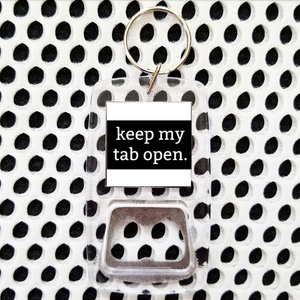 Keep my tab open clear bottle opener keychain