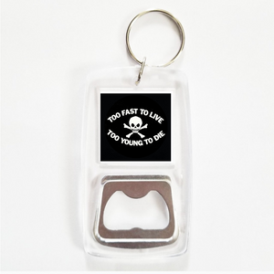 Too fast to live too young to die clear bottle opener keychain