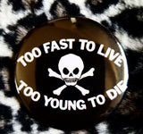 2.25 inch Too Fast to Live Too Young to Die button badge pin