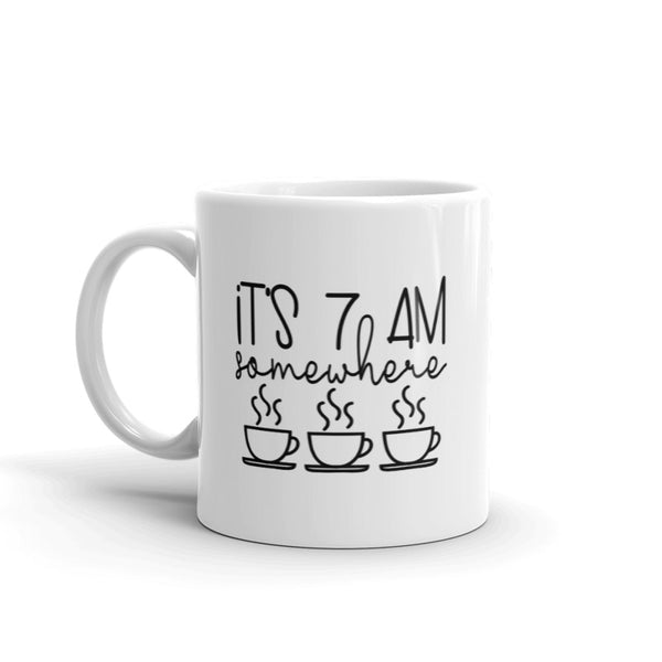 Funny Coffee Cup - It's 7 AM Somewhere