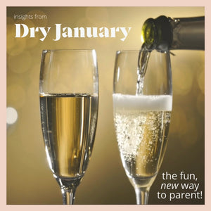 Dispatches on Dry January: the fun, new way to parent!