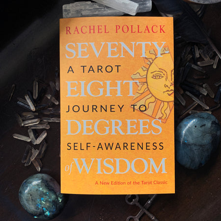 Rachel Pollack's Seventy Eight Degrees: A Tarot Journey to Self-Awareness