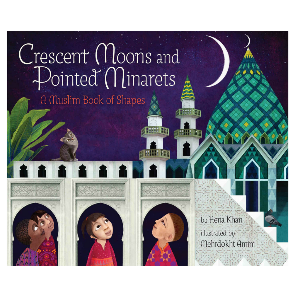 Crescent Moons and Pointed Minarets: A Muslim Book of Shapes by Hena Khan