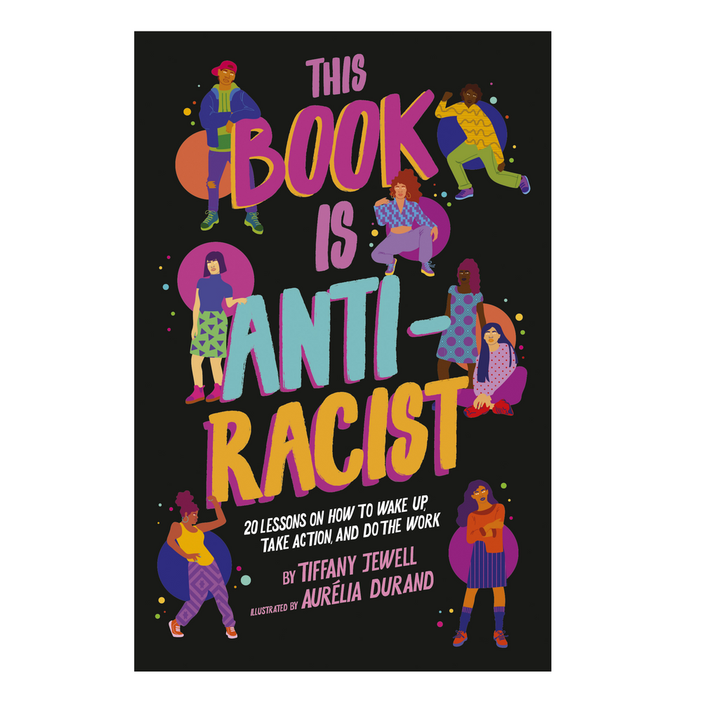 This Book is Antiracist : 20 Lessons on How to Wake up, Take Action, and Do the Work by Tiffany Jewell