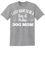 Load image into Gallery viewer, Stay At Home Dog Mom Tee