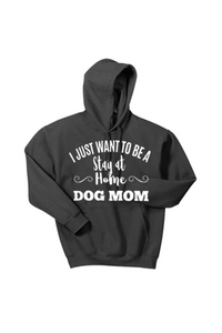 Stay at Home Dog Mom Hooded Sweatshirt