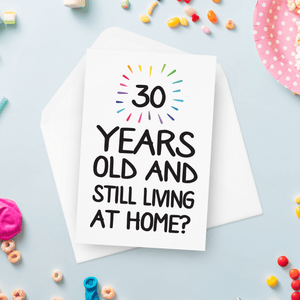 30 Years Old and Still Living at Home Birthday Card