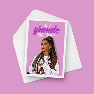 Have a Grande Birthday Ariana Grande Birthday Card