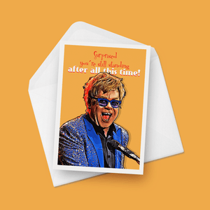 Suprised You're Still Standing After All This Time Elton John Birthday Card