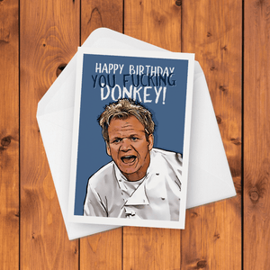 Happy Birthday You Fucking Donkey Gordon Ramsay Birthday Card