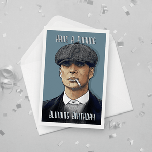 Have a Fucking Blinding Day Peaky Blinders Birthday Card