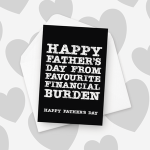 Happy Father's Day From Your Favourite Financial Burden Father's Day Card