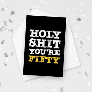 Holy Shit You're Fifty Birthday Card