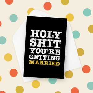 Holy Shit You're Getting Married Wedding Card