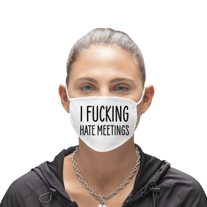 I Fucking Hate Meetings Funny Reusable Premium Face Mask with Filters