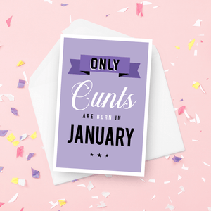Only Cunts Are Born In 'Choose Month' Birthday Card