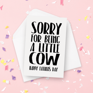 Sorry For Being a Little Cow Father's Day Card