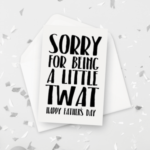 Sorry For Being a Little Twat Father's Day Card