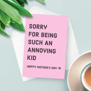 Sorry For Being Such An Annoying Kid Mother's Day Card
