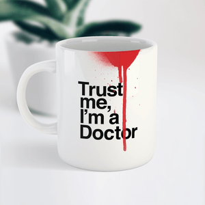 Trust Me I'm a Doctor Funny Ceramic Coffee Tea Mug / Cup