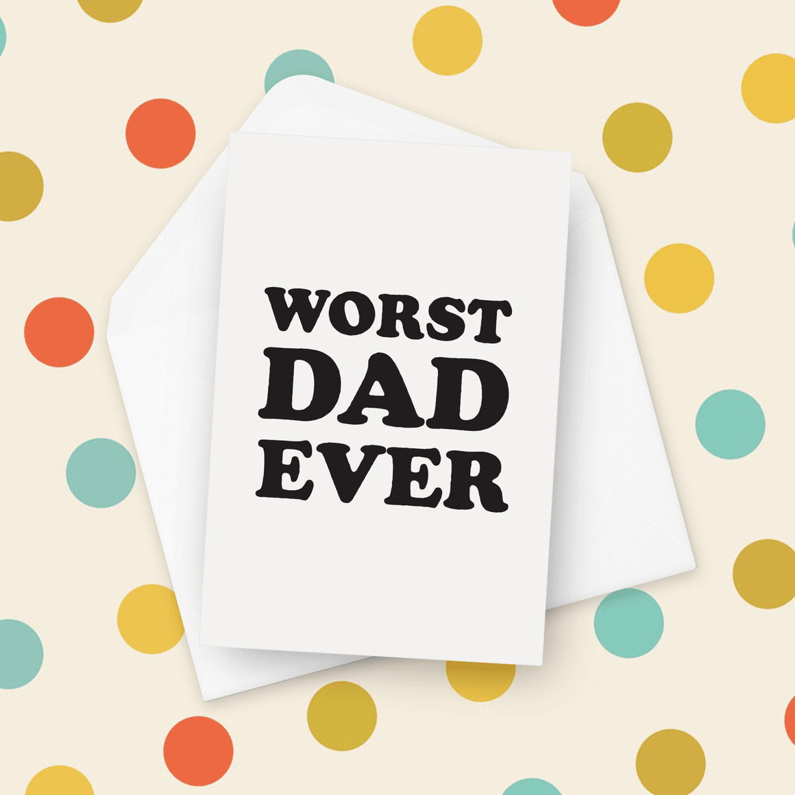 Worst Dad Ever Father's Day Card